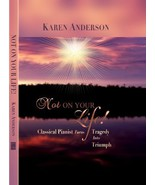 Not On Your Life--Classical Pianist Turns Tragedy Into Triumph Karen And... - $17.58