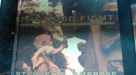 The Good Fight How World WarII Was Won By Stephen E. Amrose (2001 Hardco... - $4.00