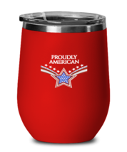 Independence Day Wine Glass PROUDLY AMERICAN Red-WG  - $25.95