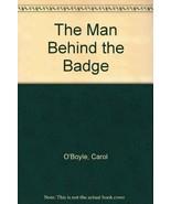 The Man Behind the Badge [Hardcover] O'Boyle, Carol - $15.84