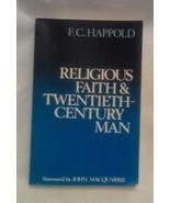 Religious Faith and Twentieth-Century Man Happold, Frederick Crossfield - $10.88