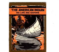 The American Indian His Life  & Customs -Copyright 1923-John Hancock Lif... - $2.95
