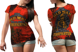 Fire Fighter Quote  Women T Shirt - $19.99