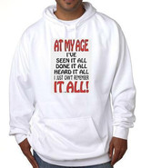 at my age ive seen it all cool funny hoodie sweaters shirt hoody t-shirt... - $34.99