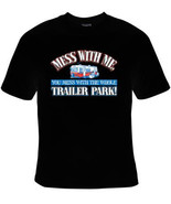 you mess with me you mess with the whole trailer park cool funny Humorou... - $15.00