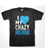 I Love My Crazy Girlfriend T-shirt I heart my GF BF She's mine funny tee shirts - $15.85