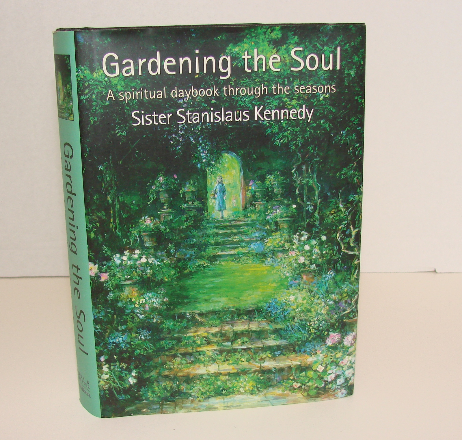 Gardening the Soul: A Spiritual Daybook Through the Seasons by Stanislaus Kenned