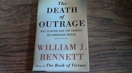 The Death of Outrage: Bill Clinton and the Assault on American Ideals  - $3.00