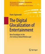 The Digital Glocalization of Entertainment: New Paradigms in the 21st Ce... - $277.20