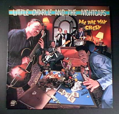 rockabilly/blues LITTLE CHARLIE & THE NIGHTCATS LP M- All The Way Crazy 1987