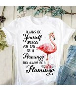 Always Be Yourself Unless You Can Be A Flamingo Then Be A Flamingo Ladie... - $19.75+