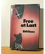 FREE AT LAST By Bill Glass - Hardcover  In Very Good  Condition, Dust Co... - $38.61