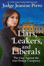 Liars, Leakers, and Liberals: The Case Against the Anti-Trump Conspiracy... - $6.99