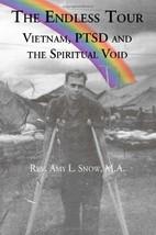 The Endless Tour: Vietnam, PTSD, and the Spiritual Void Rev. Amy L. Snow... - $14.85