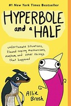 Hyperbole and a Half: Unfortunate Situations, Flawed Coping Mechanisms, ... - $17.70