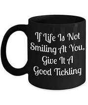 If Life Is Not Smiling At You - Funny Mug Sayings - Hilarious Novelty 11oz Black - $18.80