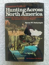 Complete Guide to Hunting Across North America: Locating Game, Technique... - $9.99