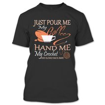 Just Pour Me My Coffee T Shirt, Hand Me My Crochet T Shirt - $9.99+