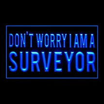 150092B Don't Worry I am a Surveyor Responsible Hildebrand Survey LED Light Sign - $18.00