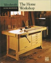 The Home Workshop (Woodsmith: Custom Woodworking) Time-Life Books - $1.95