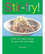 Stir-Fry! : Fresh and Tasty Recipes for Your Wok and Skillet Rogers, Katie - $5.93