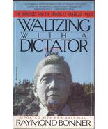WALTZING WITH A DICTATOR-THE MARCOSES - RAYMOND BONNER PHILIPPINES - $4.95