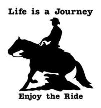 Life is a Journey Enjoy The Ride!! Reining Horse Decal - $9.99