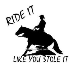 """""""Ride It Like You Stole It"""" Reining Horse Decal 6 X 6 - $9.99"""