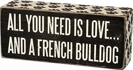 Primitives by Kathy 29600 Box Sign - All You Need is Love and a French Bulldog,  - $10.69