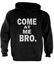 Come at Me Bro Hoodie Jersey Shore Cool Story Funny Gag Style white - $26.99