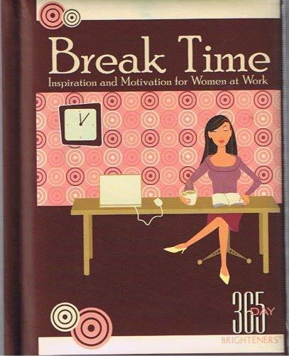 Break Time:  Inspiration and Motivation for Women at Work (365 Day Brighteners)