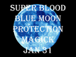 DISCOUNTS TO $104 JAN 31 SUPER BLOOD BLUE MOON 2 PROTECTION BLESSINGS MAGICK - $62.00