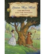 The Brownie and the Princess & Other Stories by Louisa May Alcott (2004) HC - $77.32