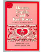 Hearts Cupids and Red Roses The Story of the Valentine Symbols Edna Barth - $5.99