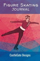 Figure Skating Journal for Figure Skaters Boy's Edition: The Best Notebo... - $13.11