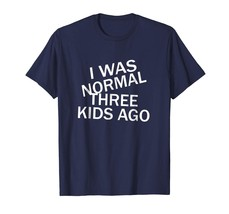 Dad Shirts - I Was Normal Three Kids Ago Shirt Funny Shir For Woman & Me... - $19.95+