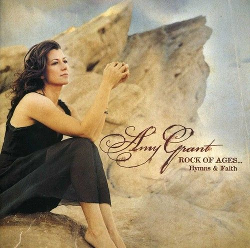 Rock of ages by amy grant