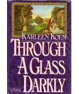 Through a Glass Darkly by Karleen Koen HC,DJ  - $8.50