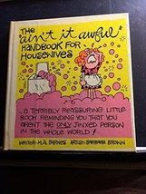 The Ain't it Awful Handbook for Housewives [Hardcover] Barnes, M.A. and ... - $7.92