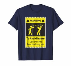 Brother Shirts - To Avoid Injury Don't Tell Me How To Do My Job T-Shirt Men - $19.95+