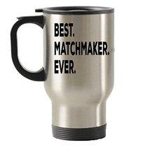 Matchmaker Gifts - Best Match Maker Ever Travel Mug Travel Insulated Tum... - $17.59