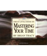 Great Little Book on Mastering Your Time (Brian Tracy's Great Little Boo... - $5.20