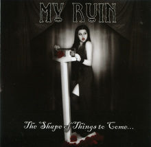 My Ruin - The Shape of Things to Come CD EP - $3.00