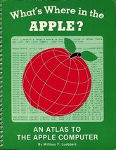 What's Where in the Apple? An Atlas to the Apple Computer Luebbert 1981 ... - $75.00