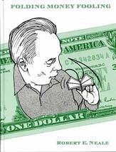 Folding Money Fooling by R E Neale Novelties from Dollar Bills magic tricks - $75.00
