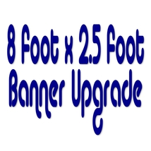 8 Foot x 2.5 Foot Banner Size Upgrade - $37.99