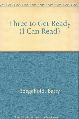 Primary image for Three to Get Ready (I Can Read) by Betty Virginia Boegehold; Mary Chalmers