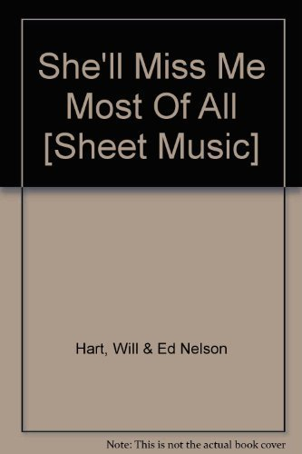 Primary image for She'll Miss Me Most Of All [Sheet Music] [Paperback] by Hart, Will & Ed Nelson