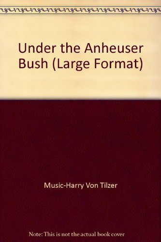 Primary image for Under the Anheuser Bush (Large Format) [Sheet music] by Music-Harry Von Tilze...