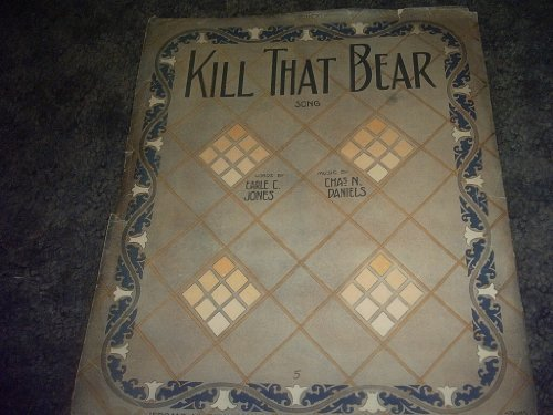 Primary image for Kill That Bear Sheet Music [Sheet music] by EARLE C JONES AND CHAS N DANIELS